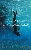 Three Views of Crystal Water by Katherine Govier