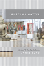 Museums Matter: In Praise of the Encyclopedic Museum