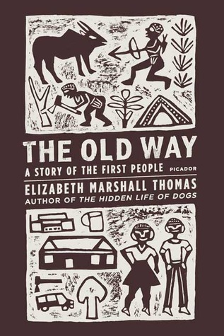 Ebook The Old Way: A Story of the First People by Elizabeth Marshall Thomas PDF!