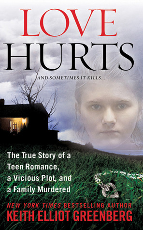 Ebook Love Hurts: The True Story of a Teen Romance, a Vicious Plot, and a Family Murdered by Keith Elliot Greenberg PDF!