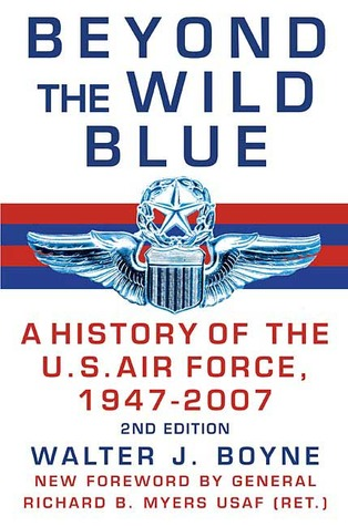 Beyond the Wild Blue: A History of the U.S. Air Force, 1947-2007 (2nd Edition)