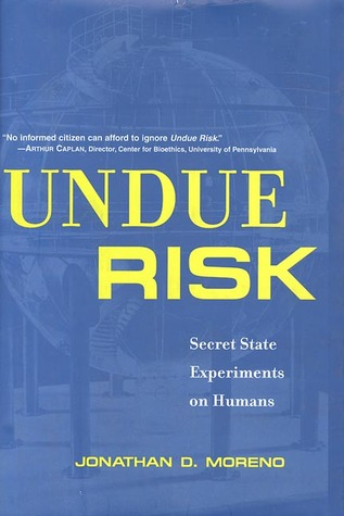 Undue Risk by Jonathan D. Moreno