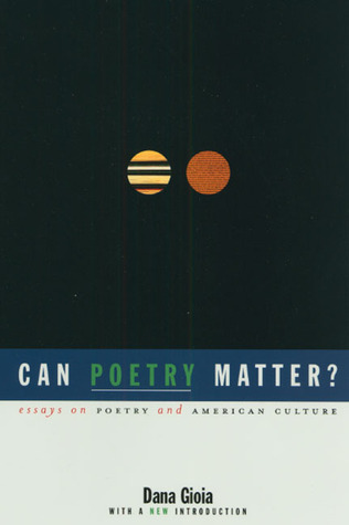 can poetry matter essays on poetry and american culture by dana essays on poetry and american culture by dana gioia