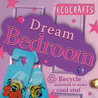 Ecocrafts:Dream Bedroom: Use recycled materials to make cool crafts
