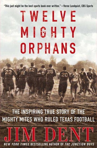 Twelve Mighty Orphans by Jim Dent