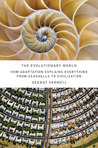 The Evolutionary World: How Adaptation Explains Everything from Seashells to Civilization