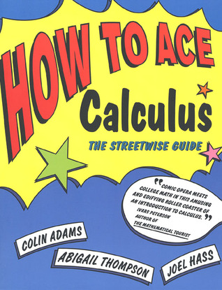 How to Ace Calculus: The Streetwise Guide  por Colin Conrad Adams, Abigail Thompson, Joel R. Hass