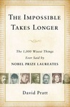 The Impossible Takes Longer: The 1,000 Wisest Things Ever Said by Nobel Prize Laureates