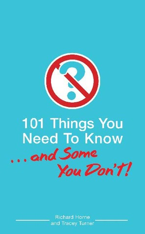 101 Things You Need To Know. . . And Some You Don't! by Richard Horne
