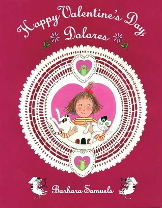 Happy Valentine's Day, Dolores by Barbara Samuels