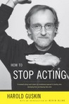 How to Stop Acting: A Renown Acting Coach Shares His Revolutionary Approach to Landing Roles, Developing Them and Keeping them Alive Kindle Edition