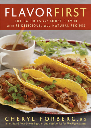 Flavor First: Cut Calories and Boost Flavor with 75 Delicious, All-Natural Recipes