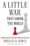 A Little War That Shook the World: Georgia, Russia and the Future of the West