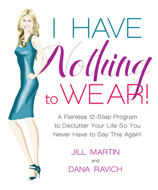 75ccc00cd6 I Have Nothing to Wear!  A Painless 12-Step Program to Declutter Your