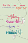 Always Something There to Remind Me by Beth Harbison
