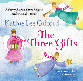 The three gifts: a story about three angels and the baby jesus by Kathie Lee Gifford