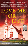 Love Me or Else: The True Story of a Devoted Pastor, a Fatal Jealousy, and the Murder that Rocked a Small Town