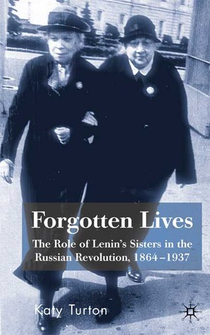 Forgotten Lives: The Role of Lenin's Sisters in the Russian Revolution, 1864-1937