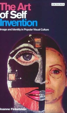 The Art of Self Invention: Image and Identity in Popular Visual Culture