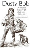 Dusty Bob: A Cultural History of Dustmen, 1780-1870