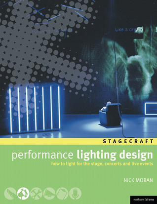 Performance Lighting Design: How to light for the stage, concerts and live events