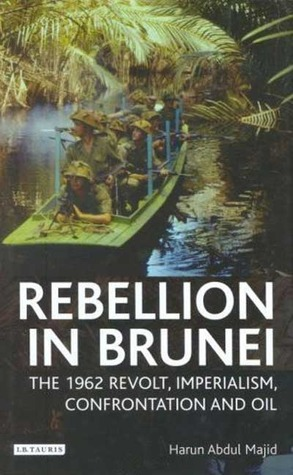 Rebellion in Brunei: The 1962 Revolt, Imperialism, Confrontation and Oil