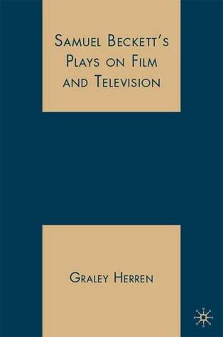 Samuel Beckett's Plays on Film and Television by Graley Herren