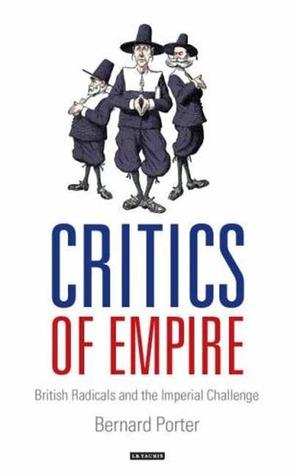 Critics of Empire: British Radicals and the Imperial Challenge