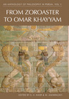 An Anthology of Philosophy in Persia. Vol 1: From Zoroaster to 'Omar Khayyām