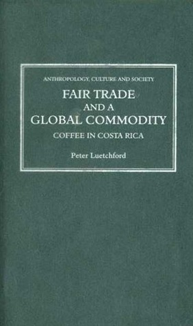 Fair Trade and a Global Commodity: Coffee in Costa Rica