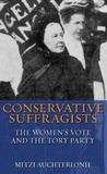 Conservative Suffragists by Mitzi Auchterlonie