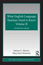 What English Language Teachers Need to Know, Volume II by Denise E. Murray
