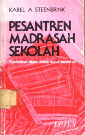 Pesantren Madrasah Sekolah: Pendidikan Islam dalam Kurun Moderen