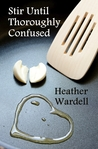 Stir Until Thoroughly Confused by Heather Wardell