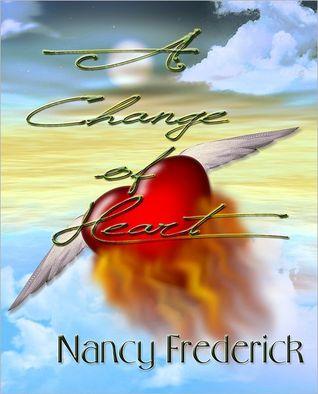 A Change of Heart by Nancy Frederick