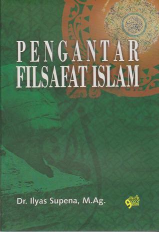 Pengantar Filsafat Islam by Ilyas Supena