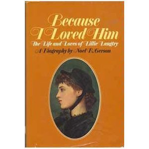 Because I Loved Him: The Life and Loves of Lillie Langtry