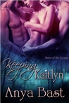 Keeping Kaitlyn (Mates of the Lycaon, #1)