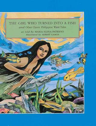 the-girl-who-turned-into-a-fish-and-other-classic-philippine-water-tales-a-treasury-of-philippine-folk-tales