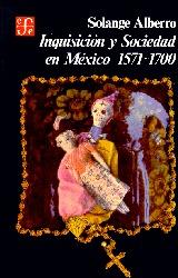 Inquisicion y Sociedad En Mexico (The Inquisition and Society in Mexico): 1571-1700