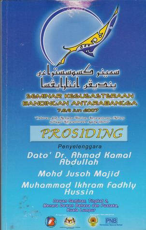 Prosiding Seminar Kesusasteraan Bandingan Antarabangsa 2007 - Cabaran Alaf: Menjana Warisan Kesusasteraan Melayu sebagai Kesusasteraan Agung Dunia