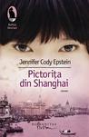 Pictoriţa din Shanghai by Jennifer Cody Epstein