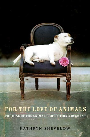 For the Love of Animals: The Rise of the Animal Protection Movement
