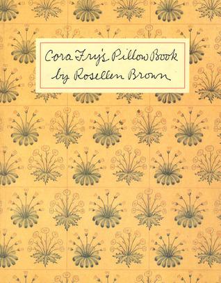 Cora Fry's Pillow Book by Rosellen Brown