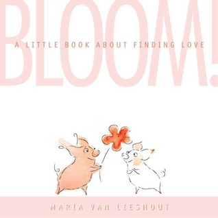 Bloom! A Little Book About Finding Love