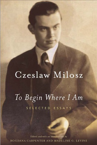To Begin Where I Am by Czesław Miłosz