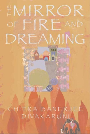 The Mirror of Fire and Dreaming by Chitra Banerjee Divakaruni