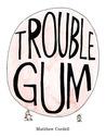 Trouble Gum: A Picture Book