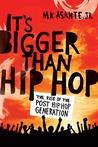 It's Bigger Than Hip Hop by M.K. Asante Jr.