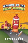 Invasion of the Road Weenies and Other Warped and Creepy Tales (Weenies series, #2)